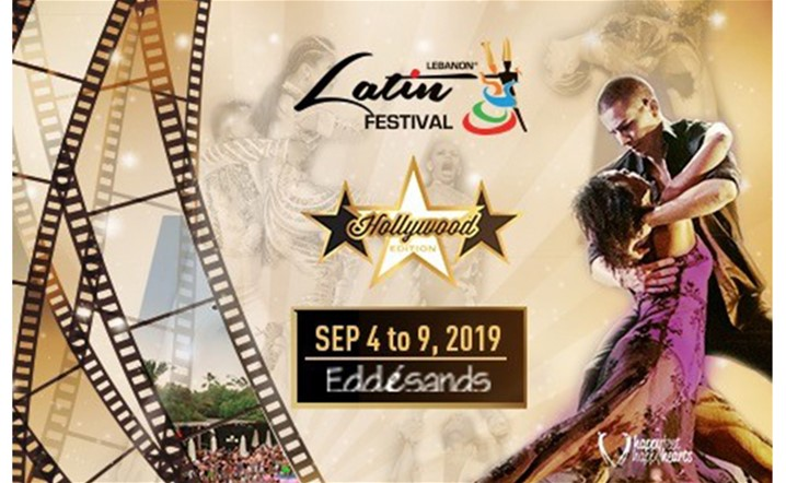 "10 Days Left for Lebanon LATIN Festival 2019 ""The Hollywood Edition""… If you didn't book yet, this is your last chance!"